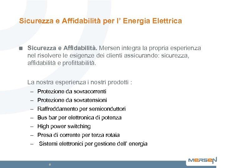 Sicurezza e Affidabilità per l' Energia Elettrica Sicurezza e Affidabilità. Mersen integra la propria