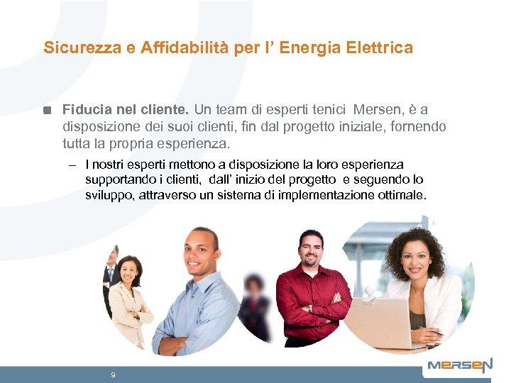 Sicurezza e Affidabilità per l' Energia Elettrica Fiducia nel cliente. Un team di esperti