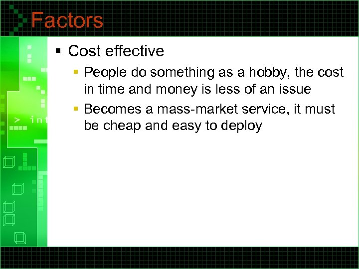 Factors § Cost effective § People do something as a hobby, the cost in