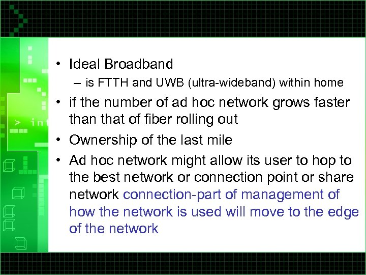 • Ideal Broadband – is FTTH and UWB (ultra-wideband) within home • if