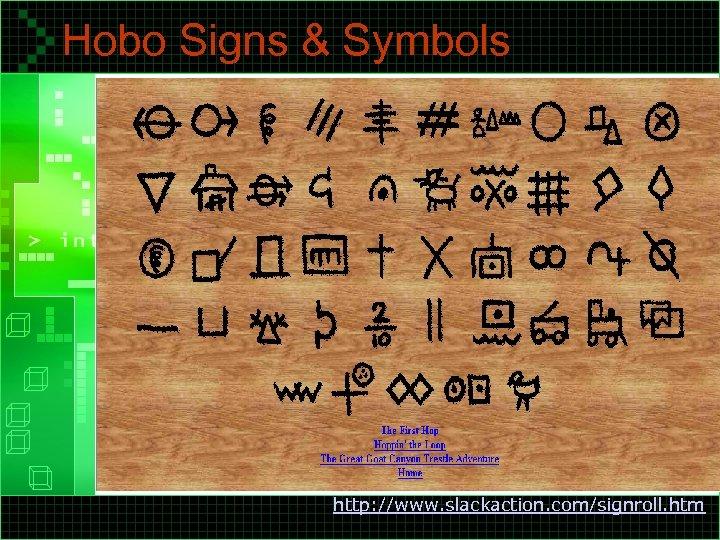 Hobo Signs & Symbols http: //www. slackaction. com/signroll. htm