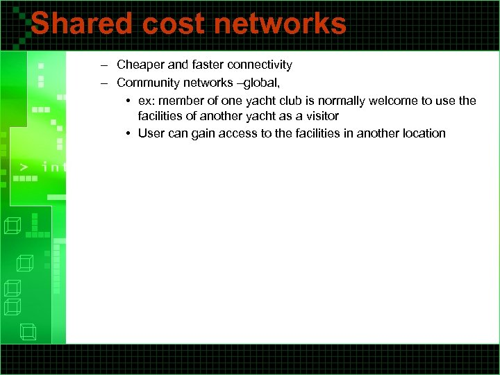 Shared cost networks – Cheaper and faster connectivity – Community networks –global, • ex: