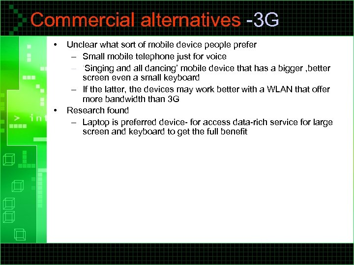 Commercial alternatives -3 G • • Unclear what sort of mobile device people prefer