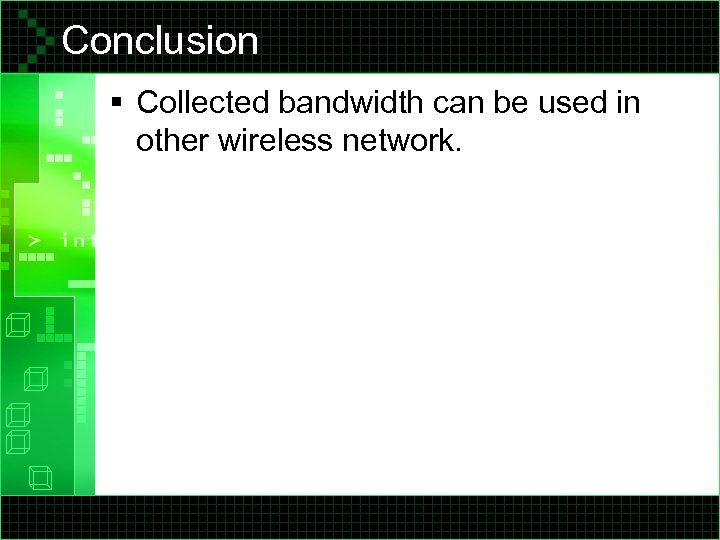 Conclusion § Collected bandwidth can be used in other wireless network.
