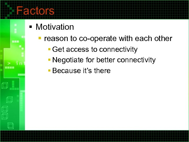 Factors § Motivation § reason to co-operate with each other § Get access to