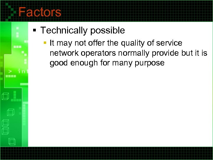 Factors § Technically possible § It may not offer the quality of service network