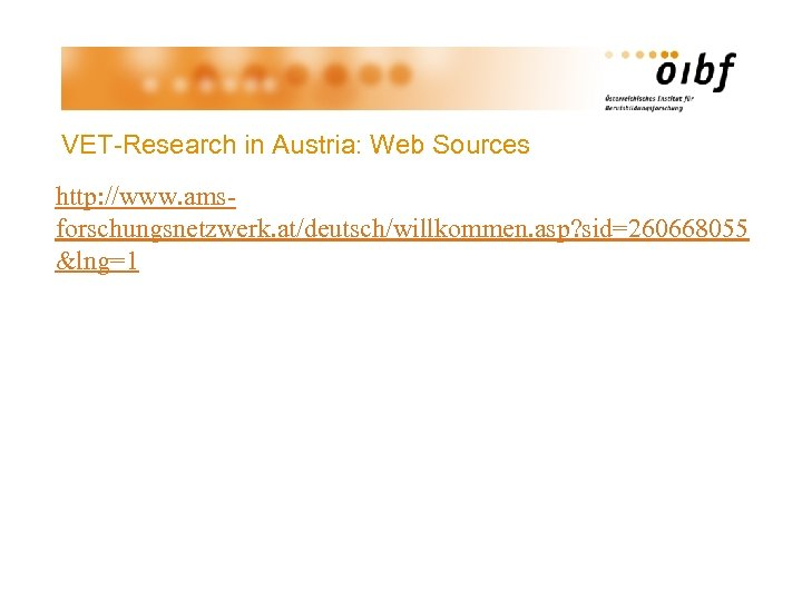 VET-Research in Austria: Web Sources http: //www. amsforschungsnetzwerk. at/deutsch/willkommen. asp? sid=260668055 &lng=1