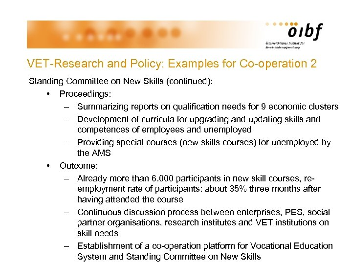 VET-Research and Policy: Examples for Co-operation 2 Standing Committee on New Skills (continued): •