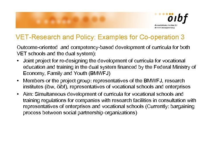 VET-Research and Policy: Examples for Co-operation 3 Outcome-oriented and competency-based development of curricula for