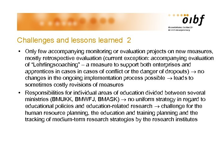 Challenges and lessons learned 2 • Only few accompanying monitoring or evaluation projects on