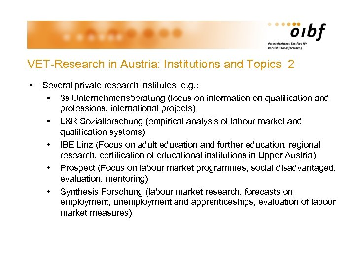 VET-Research in Austria: Institutions and Topics 2 • Several private research institutes, e. g.
