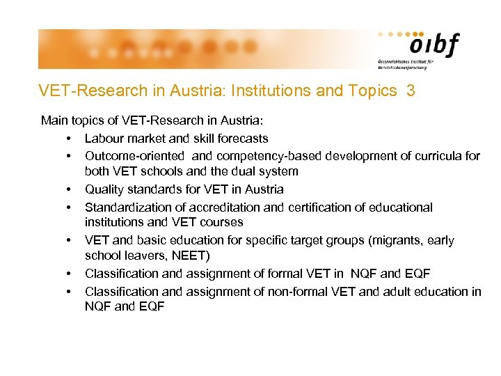 VET-Research in Austria: Institutions and Topics 3 Main topics of VET-Research in Austria: •