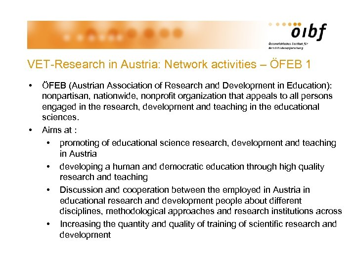 VET-Research in Austria: Network activities – ÖFEB 1 • • ÖFEB (Austrian Association of