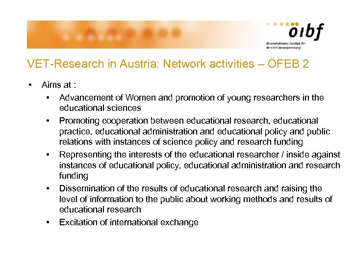 VET-Research in Austria: Network activities – ÖFEB 2 • Aims at : • Advancement