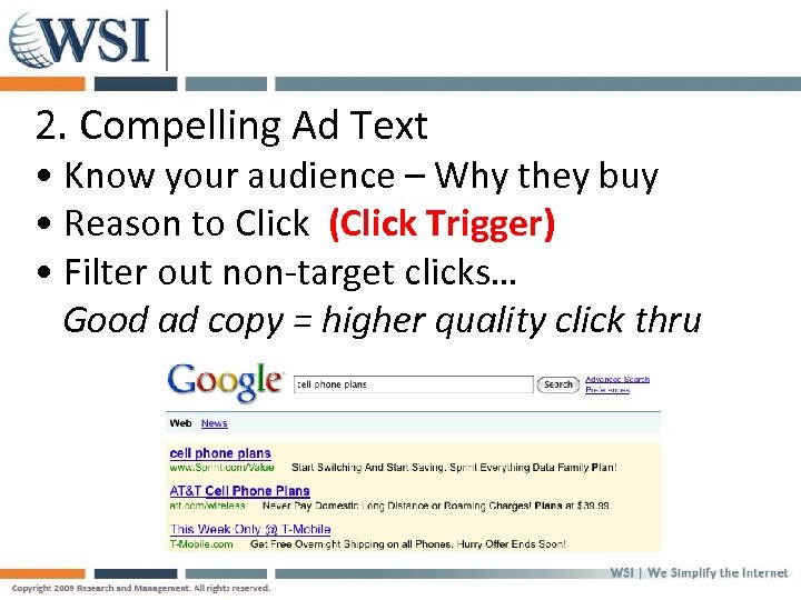 2. Compelling Ad Text • Know your audience – Why they buy • Reason