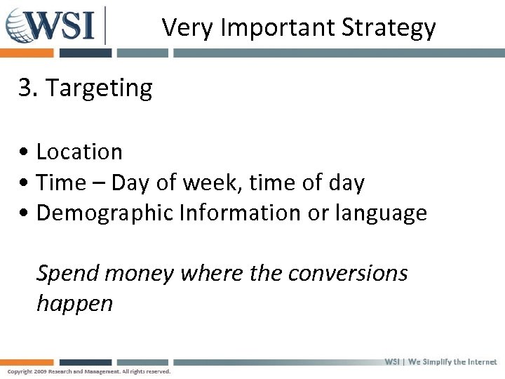 Very Important Strategy 3. Targeting • Location • Time – Day of week, time