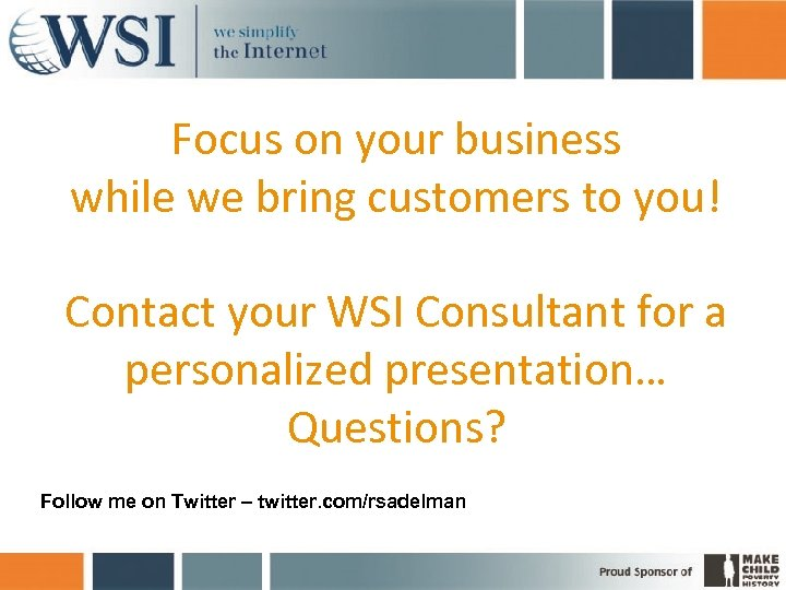 Focus on your business while we bring customers to you! Contact your WSI Consultant