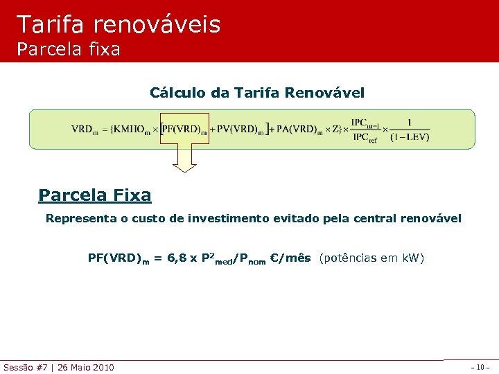 Tarifa renováveis Parcela fixa Cálculo da Tarifa Renovável Parcela Fixa Representa o custo de
