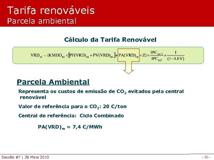Tarifa renováveis Parcela ambiental Cálculo da Tarifa Renovável Parcela Ambiental Representa os custos de