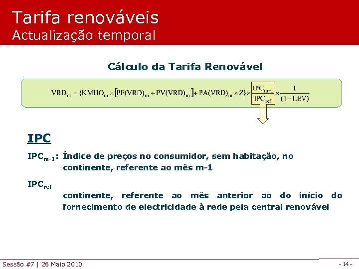 Tarifa renováveis Actualização temporal Cálculo da Tarifa Renovável IPCm-1: Índice de preços no consumidor,
