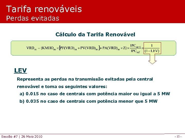 Tarifa renováveis Perdas evitadas Cálculo da Tarifa Renovável LEV Representa as perdas na transmissão