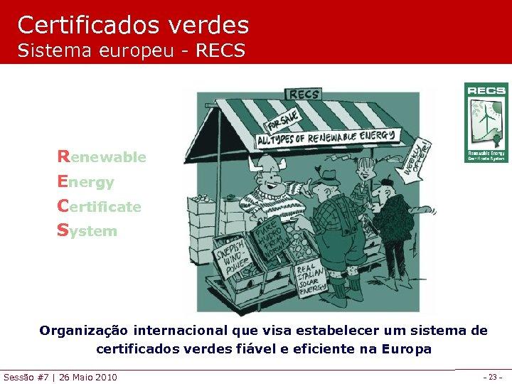 Certificados verdes Sistema europeu - RECS Renewable Energy Certificate System Organização internacional que visa