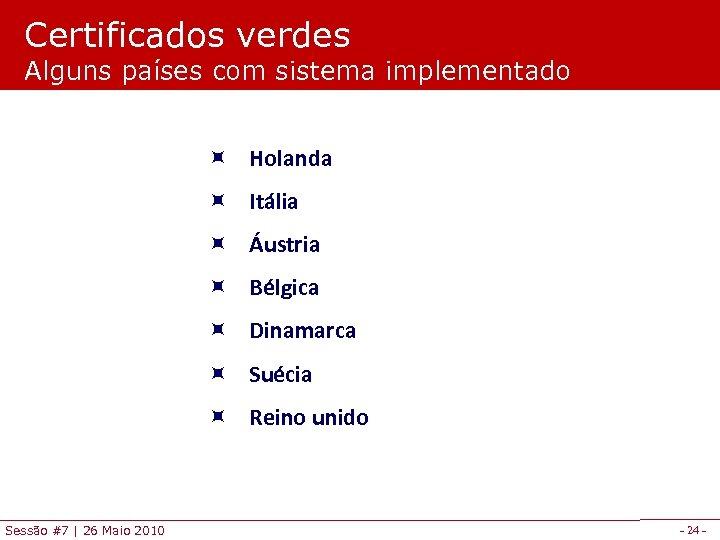 Certificados verdes Alguns países com sistema implementado ÷ Holanda ÷ Itália ÷ Áustria ÷