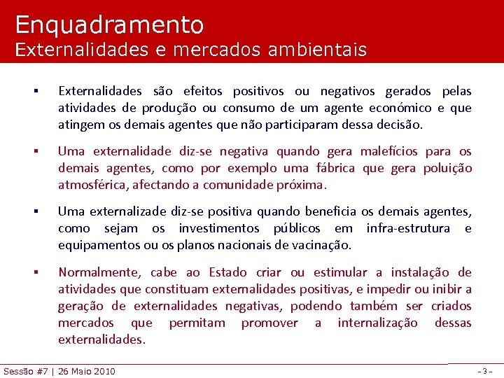 Enquadramento Externalidades e mercados ambientais § Externalidades são efeitos positivos ou negativos gerados pelas