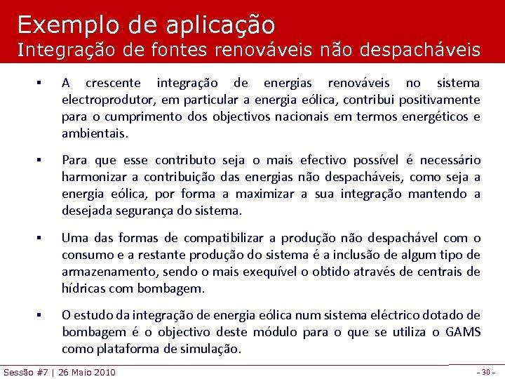 Exemplo de aplicação Integração de fontes renováveis não despacháveis § A crescente integração de