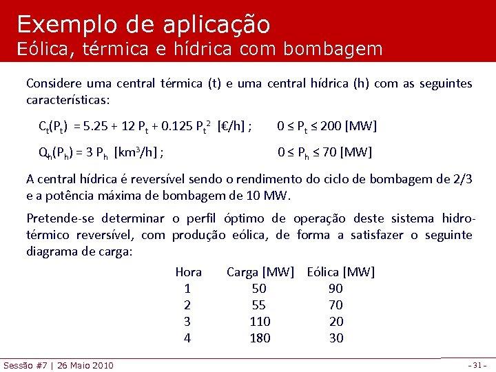 Exemplo de aplicação Eólica, térmica e hídrica com bombagem Considere uma central térmica (t)