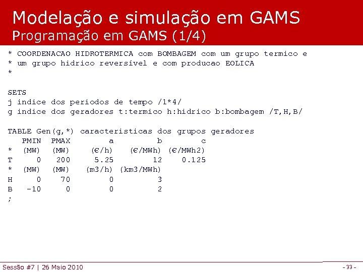 Modelação e simulação em GAMS Programação em GAMS (1/4) * COORDENACAO HIDROTERMICA com BOMBAGEM