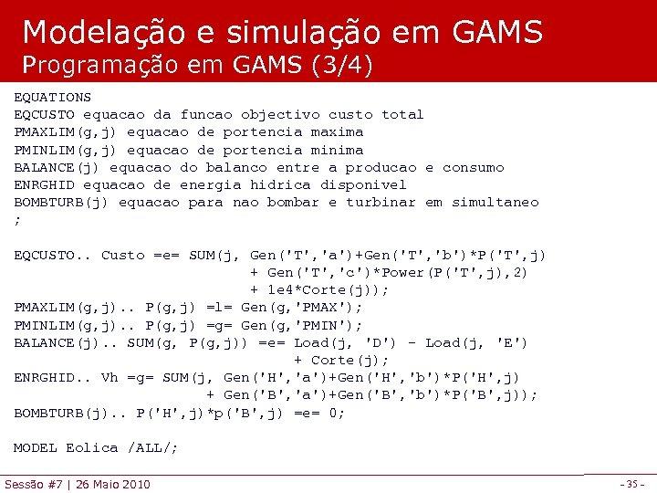 Modelação e simulação em GAMS Programação em GAMS (3/4) EQUATIONS EQCUSTO equacao da funcao