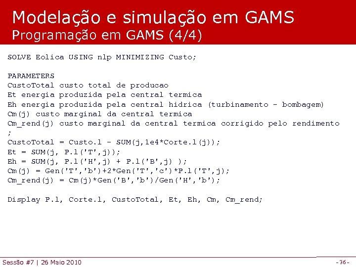 Modelação e simulação em GAMS Programação em GAMS (4/4) SOLVE Eolica USING nlp MINIMIZING