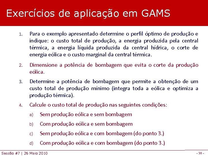 Exercícios de aplicação em GAMS 1. Para o exemplo apresentado determine o perfil óptimo