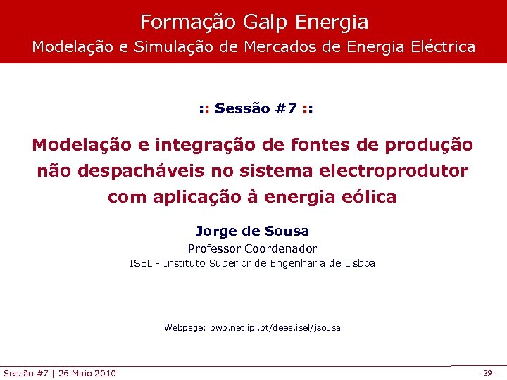 Formação Galp Energia Modelação e Simulação de Mercados de Energia Eléctrica : : Sessão