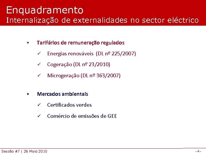 Enquadramento Internalização de externalidades no sector eléctrico § Tarifários de remuneração regulados ü ü