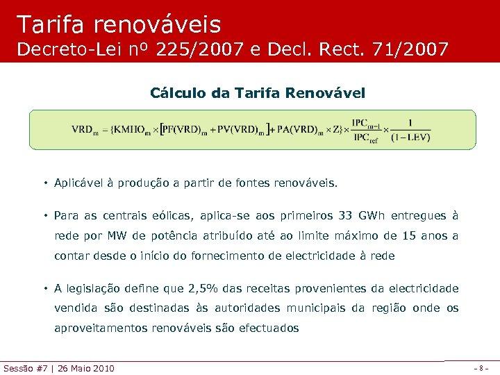Tarifa renováveis Decreto-Lei nº 225/2007 e Decl. Rect. 71/2007 Cálculo da Tarifa Renovável •