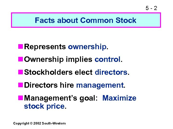 5 -2 Facts about Common Stock n Represents ownership. n Ownership implies control. n