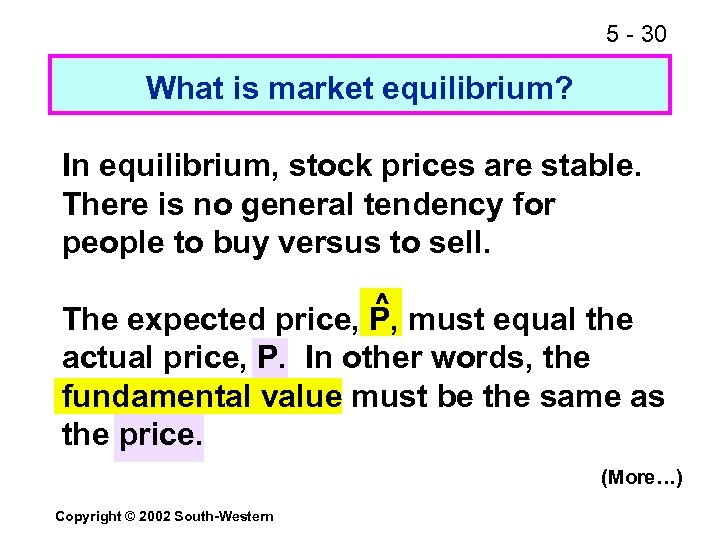 5 - 30 What is market equilibrium? In equilibrium, stock prices are stable. There