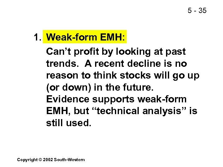 5 - 35 1. Weak-form EMH: Can't profit by looking at past trends. A