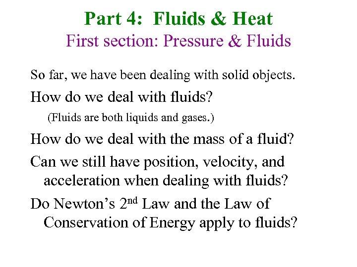 Part 4: Fluids & Heat First section: Pressure & Fluids So far, we have