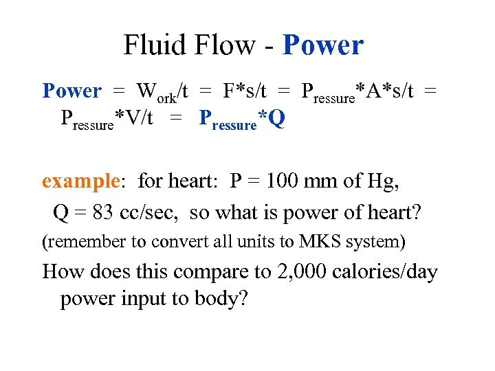 Fluid Flow - Power = Work/t = F*s/t = Pressure*A*s/t = Pressure*V/t = Pressure*Q