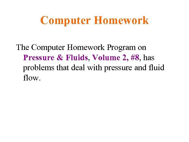Computer Homework The Computer Homework Program on Pressure & Fluids, Volume 2, #8, has