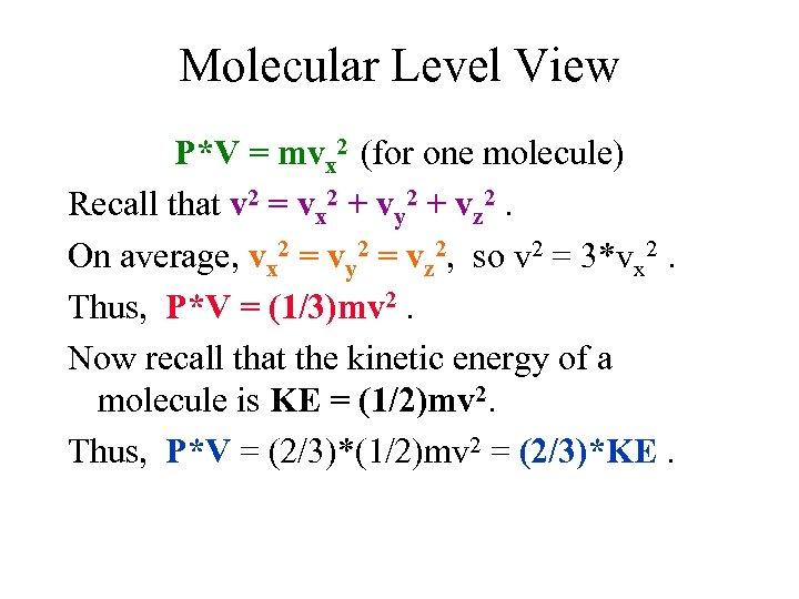 Molecular Level View P*V = mvx 2 (for one molecule) Recall that v 2
