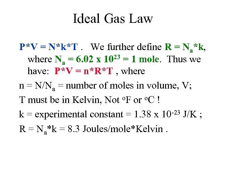 Ideal Gas Law P*V = N*k*T. We further define R = Na*k, where Na