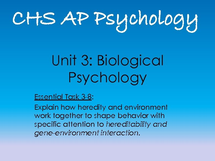 CHS AP Psychology Unit 3: Biological Psychology Essential Task 3 -8: Explain how heredity