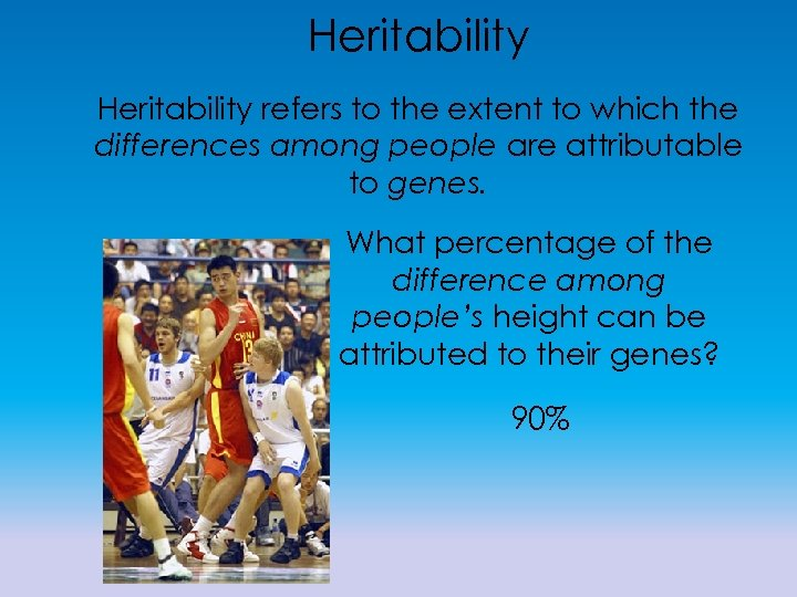 Heritability refers to the extent to which the differences among people are attributable to