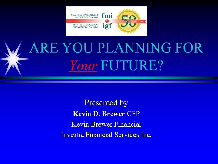 ARE YOU PLANNING FOR Your FUTURE? Presented by Kevin D. Brewer CFP Kevin Brewer