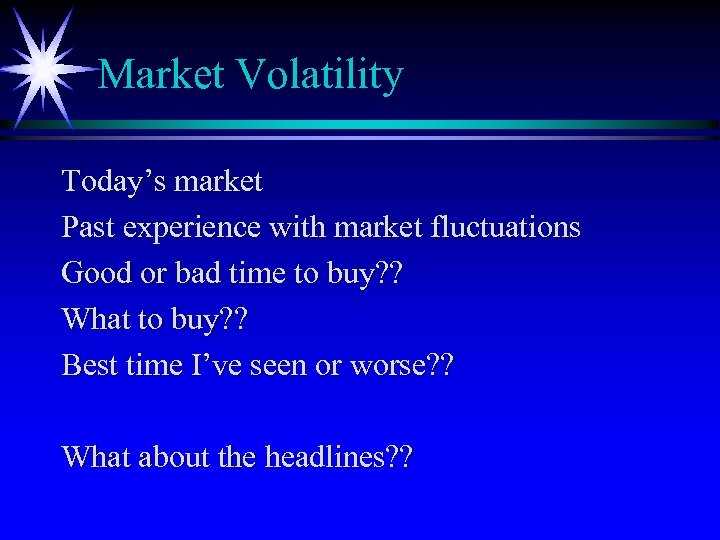Market Volatility Today's market Past experience with market fluctuations Good or bad time to