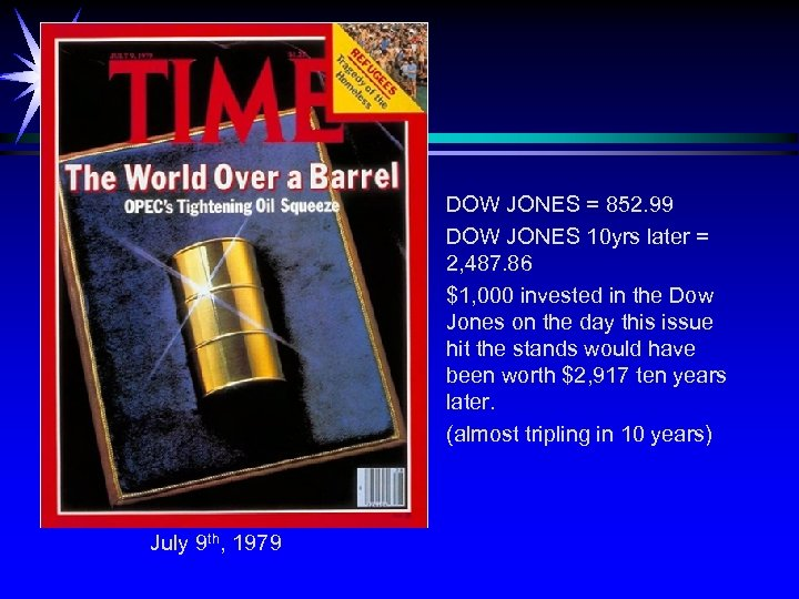 DOW JONES = 852. 99 DOW JONES 10 yrs later = 2, 487. 86